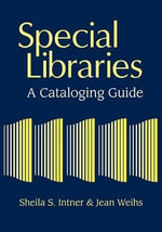 Special Libraries : A Cataloging Guide - Sheila S. Intner
