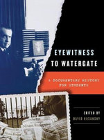Eyewitness to Watergate : A Documentary History for Students