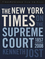 The New York Times on the Supreme Court, 1857-2008 - Kenneth W. Jost