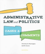 Administrative Law and Politics : Cases and Comments - Lief H. Carter