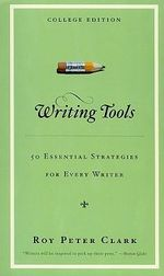 Writing Tools : 50 Essential Strategies for Every Writer - Roy Peter Clark