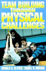 Team Building Through Physical Challenges - Donald R. Glover