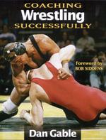 Coaching Wrestling Successfully : Coaching Successfully Series - Dan Gable