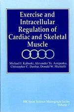 Exercise Biochemistry : Intracellular Regulation of Cardiac and Skeletal Muscle - Michael I. Kalinski
