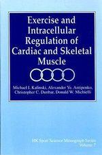 Exercise Biochemistry : Intracellular Regulation of Cardiac and Skeletal Muscle - Michael I. Kalinski