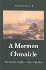 A Mormon Chronicle : The Diaries of John D.Lee 1848-1876 - John D. Lee