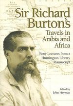 Sir Richard Burton's Travels in Arabia and Africa : Four Lectures from a Huntington Library Manuscript - Sir Richard Francis Burton