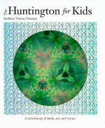 The Huntington for Kids : A Kaleidoscope of Books, Art, and Nature - Kathleen Thorne-Thomsen