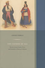 The Father of All : The De La Guerra Family, Power, and Patriarchy in Mexican California - Louise Pubols