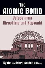 The Atomic Bomb : Voices from Hiroshima and Nagasaki - Kyoko Iriye Selden