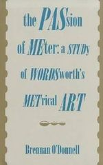 The Passion of Meter : Study of Wordsmith's Metrical Art - Brennan O'Donnell