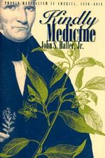 Kindly Medicine : Physio-Medicalism in America, 1836-1911 - John S. Haller Jr