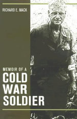 Memoir of a Cold War Soldier : Problems of the Rebel High Command - Richard E. Mack