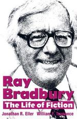 Ray Bradbury : The Life of Fiction - William F. Touponce