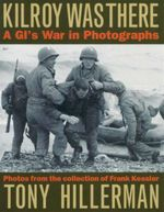 Kilroy Was There : A GI's War in Photographs - Tony Hillerman