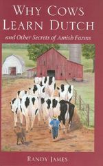 Why Cows Learn Dutch : And Other Secrets of the Amish Farm - Randy James