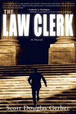 The Law Clerk : A Novel - Scott Douglas Gerber