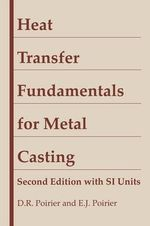 Heat Transfer Fundamentals for Metal Casting : With SI Units :  With SI Units - D. R. Poirer
