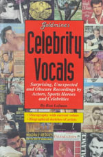 Goldmine's Celebrity Vocals : Attempts at Musical Fame from 1500 Major Stars and Supporting Players - Ron Lofman