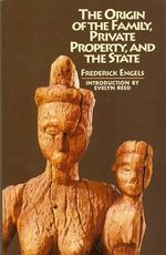 The Origin of the Family, Private Property and the State - Friedrich Engels