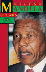 Nelson Mandela Speaks : Forging a Democratic Non Racial South Africa - Nelson Mandela