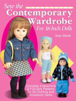 Sew the Contemporary Wardrobe for 18-inch Dolls : Complete Instructions and Full-Size Patterns for 35 Clothing and Accessory Items - Joan Hinds