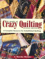 The Magic of Crazy Quilting : A Complete Resource for Embellished Quilting - J. Marsha Michler