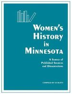Women's History in Minnesota : Survey of Published Sources and Dissertations