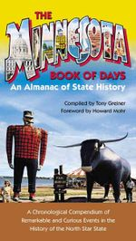 The Minnesota Book of Days : An Almanac of State History - Tony Greiner