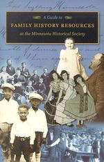 Guide to Family History Resources at the Minnesota Historical Society : The Stories Behind 1,200 Places in the North Star ... - Minnesota Historical Society Reference Staff