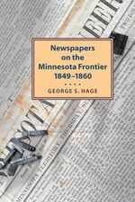 Newspapers on the Minnesota Frontier - George Hage