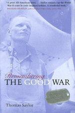 Remembering the Good War : Minnesota's Greatest Generation - Thomas Saylor