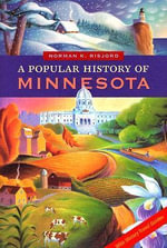 Popular History of Minnesota : With History Travel Guides - Norman K. Risjord
