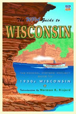 The WPA Guide to Wisconsin : The Federal Writers' Project Guide to 1930s Wisconsin - Norman K. Risjord