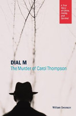 Dial M : The Murder of Carol Thompson: A True Story of Crime, Family and Survival - William Swanson