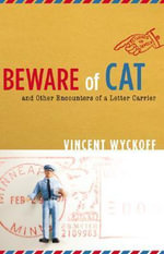 Beware of Cat : And Other Encounters of a Letter Carrier - Vincent Wyckoff