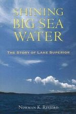 Shining Big Sea Water : The Story of Lake Superior - Norman K. Risjord