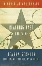 Reaching Past the Wire : A Nurse at Abu Ghraib - Deanna Germain