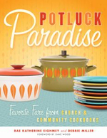 Potluck Paradise : Favorite Fare from Church and Community Cookbooks - Rae Katherine Eighmey