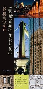 AIA Guide to Downtown Minneapolis - Larry Millett