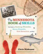 Minnesota Book of Skills : Your Guide to Smoking Whitefish, Sauna Etiquette, Tick Extraction & More - Chris Niskanen
