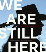 We are Still Here : A Photographic History of the American Indian Movement - Dick Bancroft