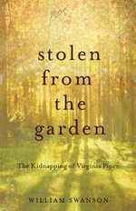 Stolen from the Garden : The Kidnapping of Virginia Piper - William Swanson