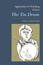 Approaches to Teaching Grass's the Tin Drum : Approaches to Teaching World Literature