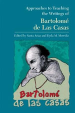 Approaches to Teaching the Writings of Bartolom de Las Casas - Santa Arias