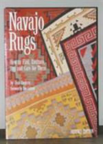 Navajo Rugs : How to Find, Evaluate, Buy and Care for Them - Don Dedera