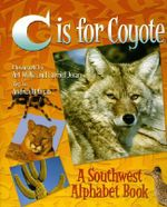C is for Coyote : A Southwest Alphabet Book - Andrea Helman