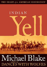 Indian Yell : The Heart of an American Insurgency - Michael Blake