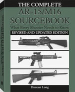 Complete AR-15/M16 Sourcebook : What Every Shooter Needs to Know - Duncan Long