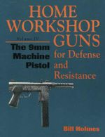 The 9mm Machine Pistol : Firearms in the Nineteenth Century American West - Bill Holmes